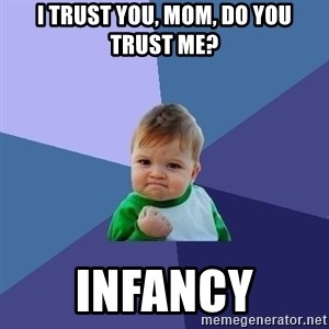 Success Kid - I trust you, mom, do you trust me? Infancy