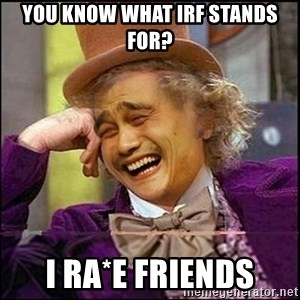 yaowonkaxd - You know WHAT irf STANDS FOR? i rA*e fRIENDS