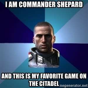 Blatant Commander Shepard - I am commander shepard and this is my favorite game on the citadel