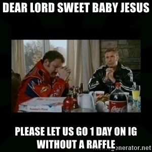 Dear lord baby jesus - Dear loRd sweet baby jesUs Please let us go 1 day on ig without a raffle