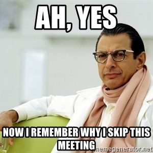 Jeff Goldblum - Ah, Yes Now I remember why I skip this meeting
