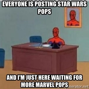 Spidermandesk - Everyone is posting star wars poPs And i'm just here waiting for more marvel pops
