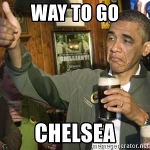 THUMBS UP OBAMA - Way to go Chelsea