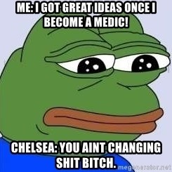 Sad Frog Color - Me: i got Great iDeas once i become a medic! Chelsea: yoU aint Changing Shit bitcH.
