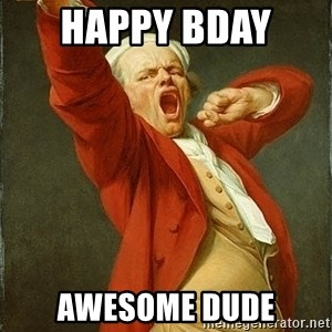 Joseph Ducreux - Happy bday  Awesome dude