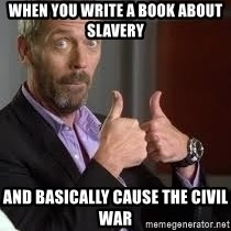 cool story bro house - When you write A book aBout slavery And basically cause the civil war