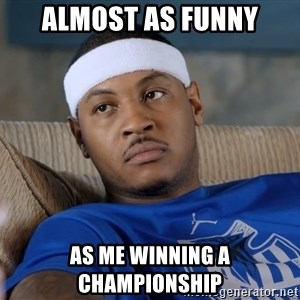 Carmelo Anthony surprised - ALMOST AS FUNNY AS ME WINNING A CHAMPIONSHIP
