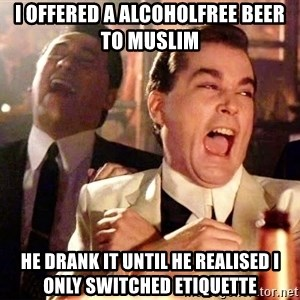 nurse bday - i offered a alcoholfree beer to muslim he drank it until he realised i only switched etiquette