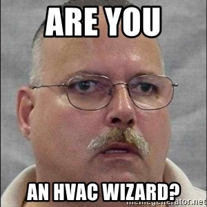 Are You A Wizard - Are you  AN HVAC WIZARD?