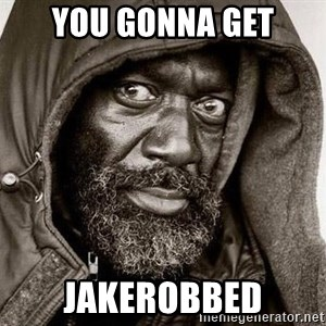 You Gonna Get Raped - You gonna get jakerobbed