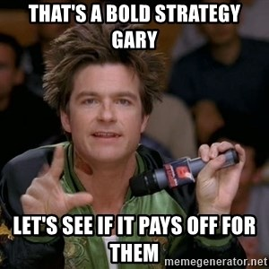 Bold Strategy Cotton - That's a bold strategy gary let's see if it pays off for them