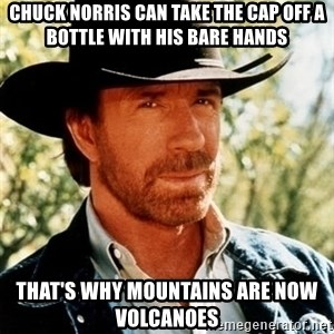 Brutal Chuck Norris - Chuck norris can take the cap off a bottle with his bare hands That's why mountains are now volcanoes