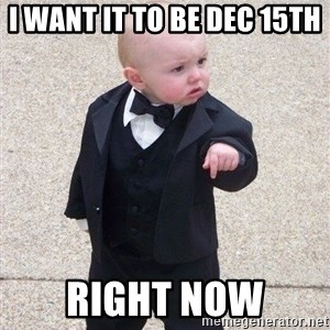 gangster baby - I want it to be dec 15th  right now