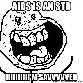 Happy Forever Alone - AIds is an std Iiiiiiiiii'm savvvvved