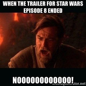 "Obi Wan Kenobi ""You were my brother!"" - when the trailer for star wars episode 8 ended noooooooooooo!"