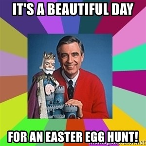 mr rogers  - IT'S A BEAUTIFUL DAY FOR AN EASTER EGG HUNT!