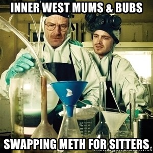 breaking bad - Inner west mums & bubs Swapping meth for sitters