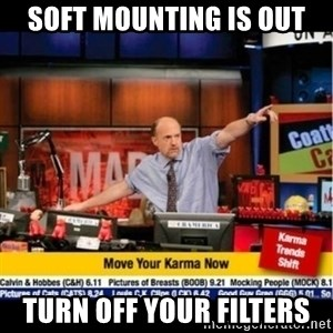 Mad Karma With Jim Cramer - Soft mounting is out Turn off your filters