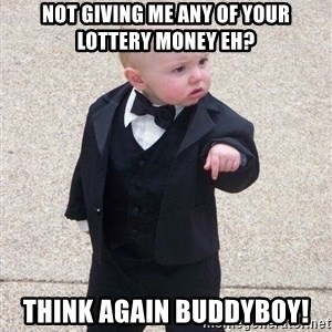 gangster baby - Not giving me any of your lottery money eh? Think again buddyboy!