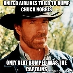 Brutal Chuck Norris - United Airlines tried to BUMP Chuck Norris  Only seat bumped was the CAPTAINS