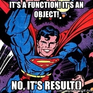 Badass Superman - It's a function! it's an object! No, it's result()