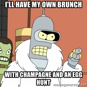 bender blackjack and hookers - I'll have my own Brunch With chamPagne and An egg hunt