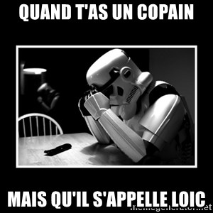 Sad Trooper - quand t'as un COPAIn mais qu'il s'appelle loic