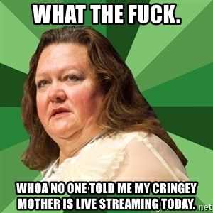 Dumb Whore Gina Rinehart - what the fuck. whoa no one told me my cringey mother is live streaming today.