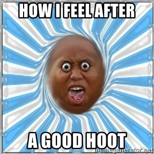 Yo Mama - How I Feel After a Good Hoot