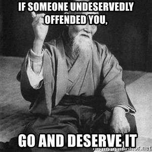 Bad Advice Asian - if someone undeservedly offended you,  go and deserve it