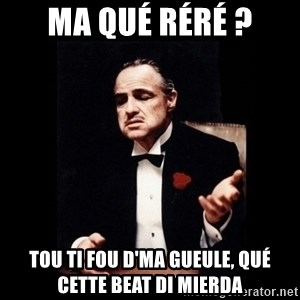 The Godfather - ma qué réré ? tou ti fou d'ma gueule, qué cette beat di MIERDA