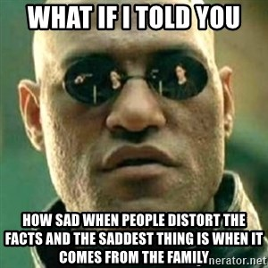 what if i told you matri - What If i told you How sad when people distort the facts and the saddest thing is when it comes from the family