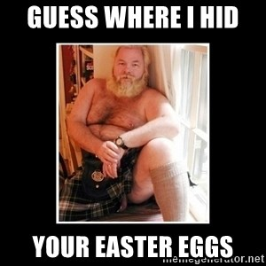 Sexy Scotsman - Guess where i hid  Your easter eggs