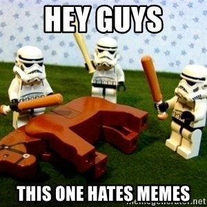 Beating a Dead Horse stormtrooper - Hey guys This one hates memes
