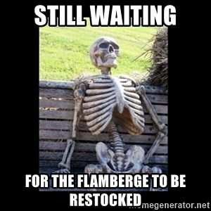 Still Waiting - Still waiting For the flamberge to be restocked