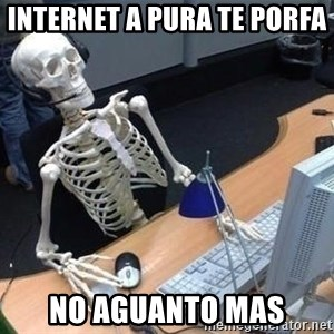 skeleton waiting still again - internet a PURA TE porfa  no aguanto mas