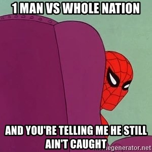 Suspicious Spiderman - 1 man vs Whole Nation And you're telling me he still ain't caught