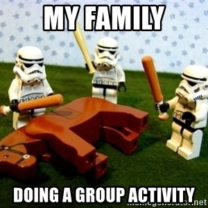 Beating a Dead Horse stormtrooper - My family Doing a group activity
