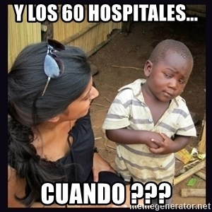 Skeptical third-world kid - y los 60 hospitales... cuando ???
