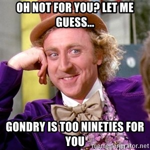 Willy Wonka - oh not for you? let me guess... gondry is too nineties for you