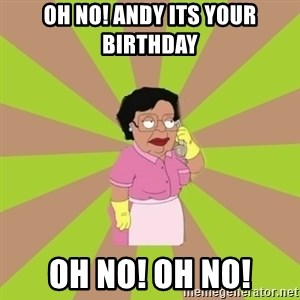Consuela Family Guy - Oh no! Andy its your birthday Oh no! Oh no!