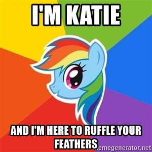 Rainbow Dash - I'm kaTie And i'm here to Ruffle your feathers