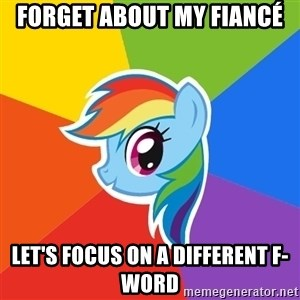 Rainbow Dash - Forget about my fiancÉ Let's focus on a different F-word
