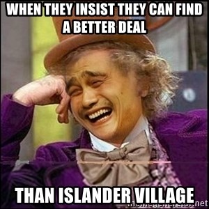 yaowonkaxd - When they insist they can find a better deal than islander village