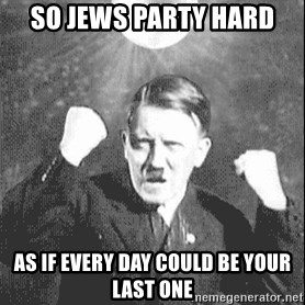 Disco Hitler - so jews party hard as if every day could be your last one