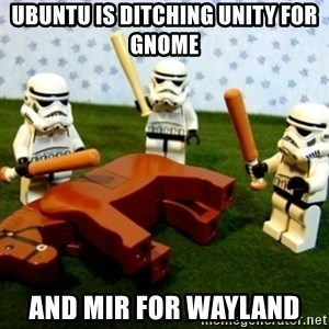Beating a Dead Horse stormtrooper - Ubuntu Is Ditching Unity For GNOME And Mir For wayland
