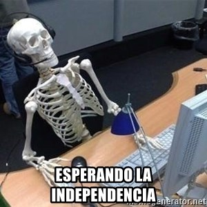 skeleton waiting still again -  ESPERANDO LA INDEPENDENCIA