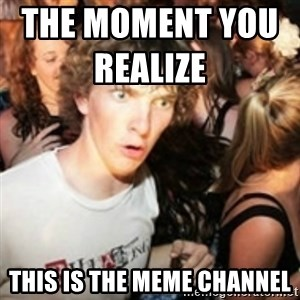 sudden realization guy - THe moment you realize                    This is the meme channel