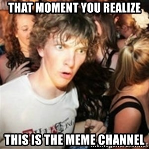 sudden realization guy - That moment you realize this is the meme channel