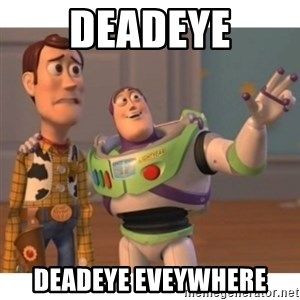 Toy story - Deadeye Deadeye eveywhere